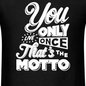 You Only Live Once That's The Motto - Men's T-Shirt