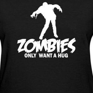 Zombie Only Want a Hug - Women's T-Shirt
