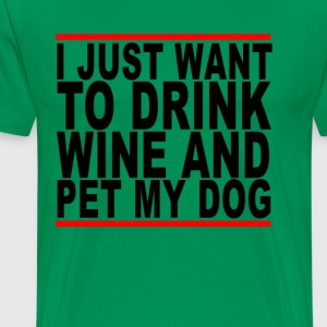 drink_wine_and_pet_my_dog_ - Men's Premium T-Shirt