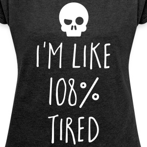 108% Tired Funny Quote T-Shirts - Women´s Rolled Sleeve Boxy T-Shirt
