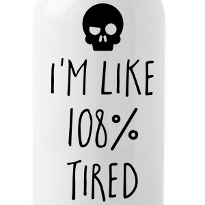 108% Tired Funny Quote Sportswear - Water Bottle