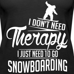 I just need to go snowboarding Tanks - Women's Premium Tank Top