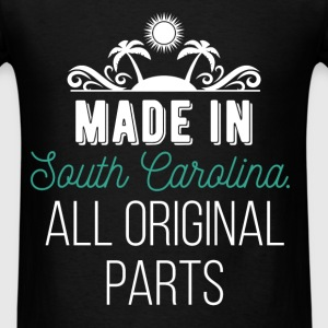 Made In South Carolina. All original parts - Men's T-Shirt