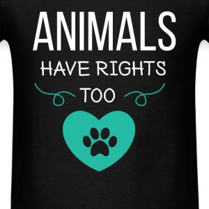 Animals Have Rights Too - Men's T-Shirt