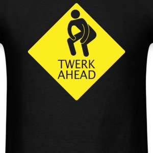 Twerk Ahead - Men's T-Shirt