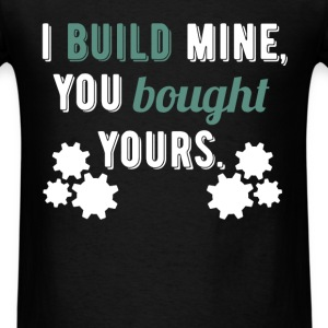 I Build Mine, You Bought Yours - Men's T-Shirt