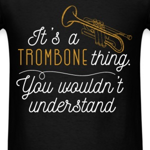 It's a trombone thing you wouldn't understand - Men's T-Shirt
