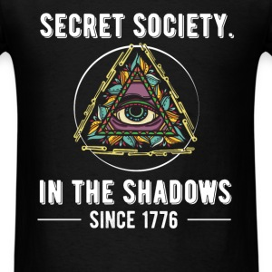 Secret Society. In The Shadows since 1776 - Men's T-Shirt