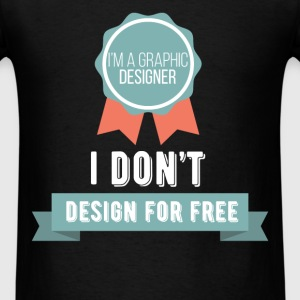 I Am A Graphic Designer. I won't design for free - Men's T-Shirt