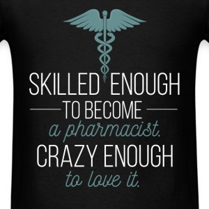 Skilled Enough To Become A Pharmacist. Crazy enoug - Men's T-Shirt