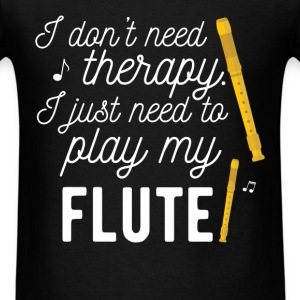 I Don't Need Therapy. I Just Need To Play My Flute - Men's T-Shirt