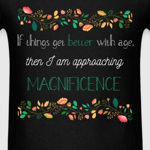 If things get better with age, then I am approachi - Men's T-Shirt