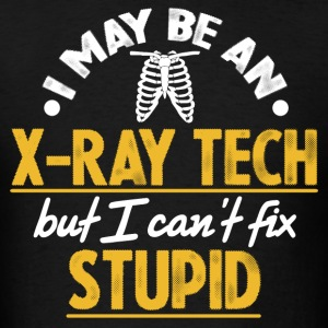 X-Ray Tech - I Can't Fix Stupid T-Shirts - Men's T-Shirt