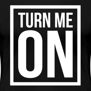 TURN ME ON T-Shirts - Women's Premium T-Shirt