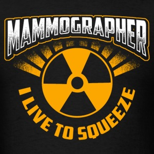 X-Ray Tech - Mammographer I Live To Squeeze T-Shirts - Men's T-Shirt