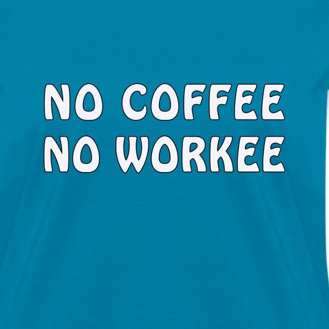 NO COFFEE - NO WORKEE