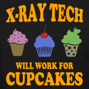 X-Ray tech - Will Work For Cupcakes T-Shirts - Women's T-Shirt