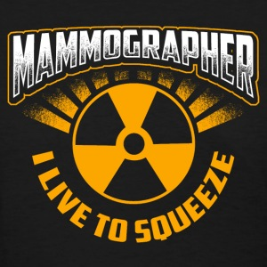 X-Ray Tech - Mammographer I Live To Squeeze T-Shirts - Women's T-Shirt