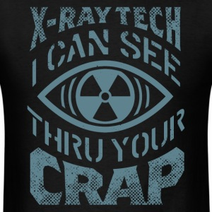 X-Ray Tech - I Can See Thru Your crap T-Shirts - Men's T-Shirt