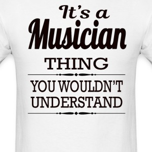 It's A Musician Thing You Wouldn't Understand - Men's T-Shirt