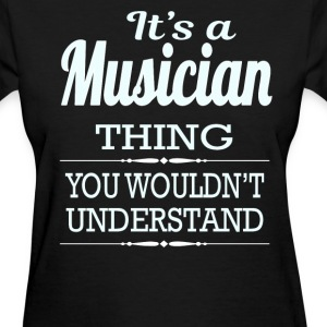 It's A Musician Thing You Wouldn't Understand - Women's T-Shirt