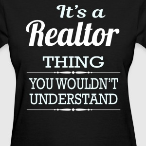 It's A Realtor Thing You Wouldn't Understand - Women's T-Shirt