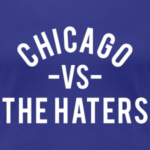 Chicago vs. the Haters T-Shirts - Women's Premium T-Shirt