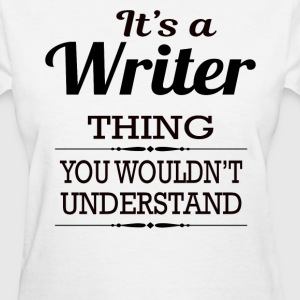 It's A Writer Thing You Wouldn't Understand - Women's T-Shirt