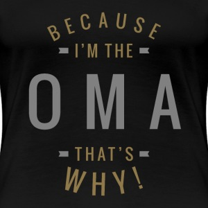 Because I'm The Oma - Women's Premium T-Shirt