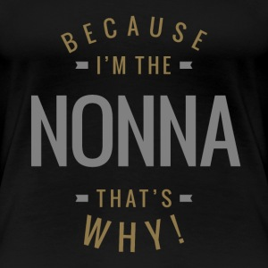 Because I'm The Nonna - Women's Premium T-Shirt