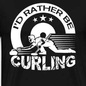 I'd Rather Be Curling - Men's Premium T-Shirt