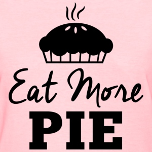 Eat More Pie T-Shirts - Women's T-Shirt