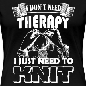 Knitting Therapy Shirts - Women's Premium T-Shirt