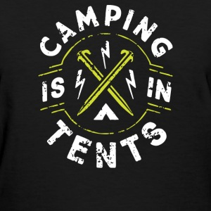 Camping is IN TENTS - Women's T-Shirt