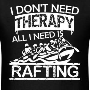 All I Need Is Rafting Shirt - Men's T-Shirt