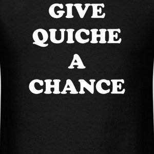Give Quiche a Chance - Men's T-Shirt