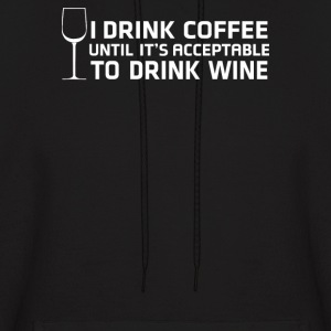 I Drink Coffee Until It's Acceptable To Drink Wine - Men's Hoodie