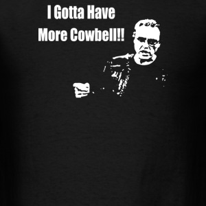 I Gotta Have More Cowbell - Men's T-Shirt