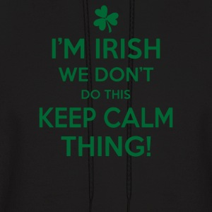 I'm Irish we don't do this keep calm thing - Men's Hoodie