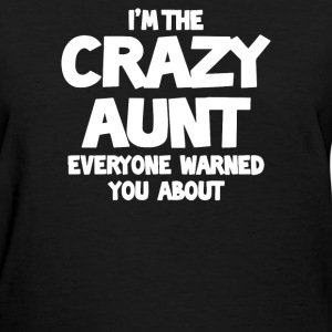 I'm The Crazy Aunt Everyone Warned You About - Women's T-Shirt