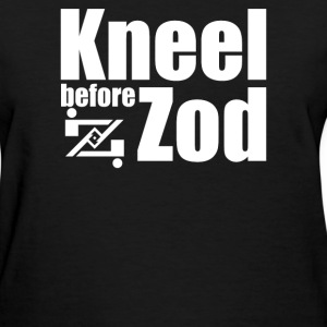 kneel before zod - Women's T-Shirt