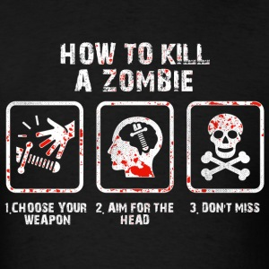 How To Kill A Zombie For Zombie Hunters T-Shirts - Men's T-Shirt