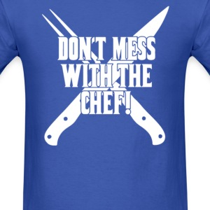 Dont Miss With The Chef - Men's T-Shirt