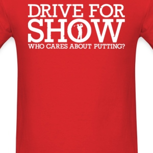 Drive For Show Putting - Men's T-Shirt