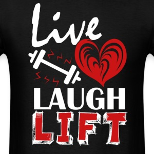 Live Love Laugh Lift Shirt - Men's T-Shirt