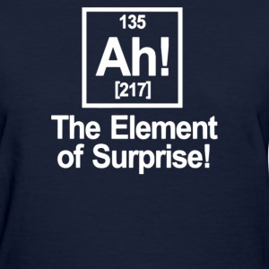 Ah Element Of Surprise - Women's T-Shirt