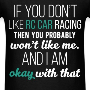 If you don't like RC Car racing then you probably  - Men's T-Shirt