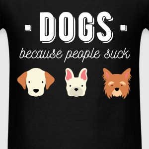 Dogs, because people suck - Men's T-Shirt