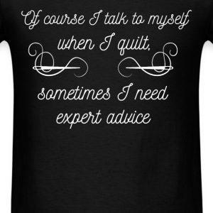 Of course I talk to myself when I quilt, sometimes - Men's T-Shirt