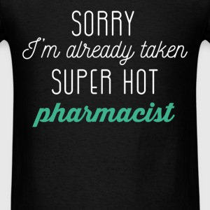 Sorry I'm already taken super hot pharmacist - Men's T-Shirt